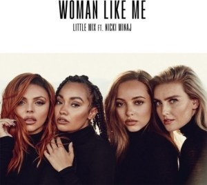 Little Mix - Women Like Me Ft. Nicki Minaj